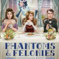 Phantoms and Felonies by Lucy Ness