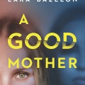 A Good Mother by Lara Bazelon