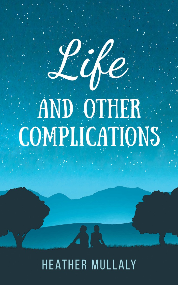Life and Other Complications by Heather Mullaly